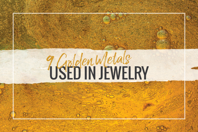 Blog Post: 9 Types of Gold Metal Used in Jewelry