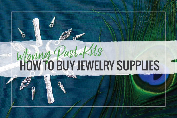 Blog Post: Moving Past Kits: How to Buy Jewelry Supplies