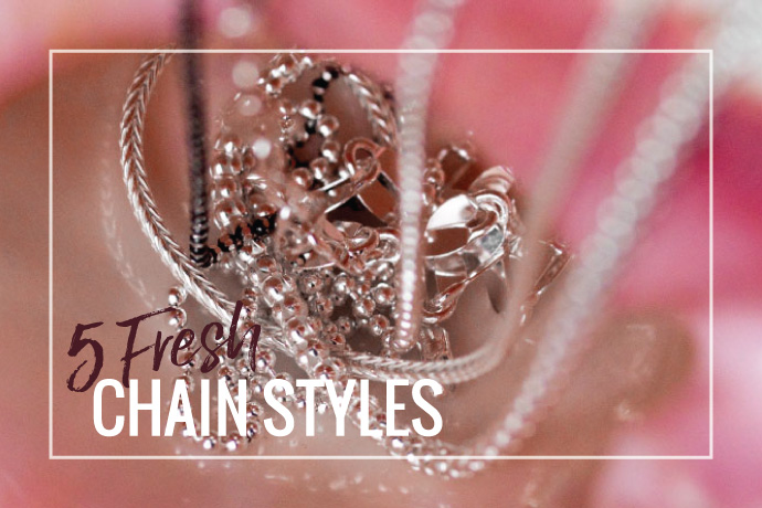 Blog Post: 5 Fresh Chain Styles