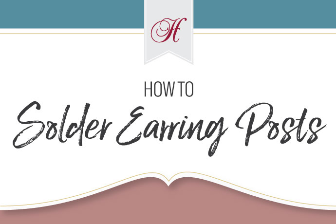Blog Post: 6 Steps to Soldering Earring Posts