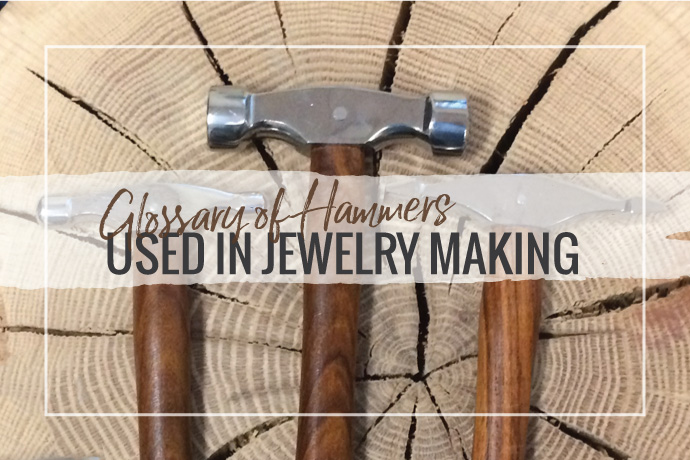 Blog Post: Glossary of Hammers Used in Jewelry Making